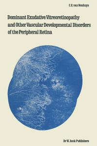Dominant Exudative Vitreoretinopathy and other Vascular Developmental Disorders of the Peripheral Retina Book