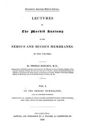 Lectures on the Morbid Anatomy of the Serous and Mucous Membranes ...: On the serous membranes; and, as appended subjects, parasitical animals.-