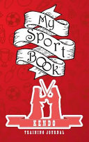 My Sport Book - Kendo Training Journal: 200 Pages with 5 X 8(12.7 X 20.32 CM) Size for Your Exercise Log. Note All Trainings and Workout Logs Into One