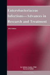 Enterobacteriaceae Infections—Advances in Research and Treatment: 2012 Edition