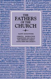 Christian Instruction; Admonition and Grace; The Christian Combat; Faith, Hope and Charity (The Fathers of the Church, Volume 2)