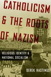 Catholicism And The Roots Of Nazism Book PDF