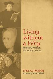 Living without a Why: Mysticism, Pluralism, and the Way of Grace