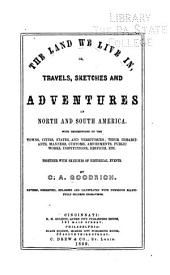 The Land We Live in: Or, Travels, Sketches and Adventures in North and South America. With Descriptions of the Towns, Cities, States, and Territories; Their Inhabitants, Manners, Customs ... Etc. Together with Sketches of Historical Events