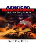 American Masculinities A Historical Encyclopedia