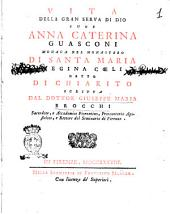 Vita della gran serva di Dio suor Anna Caterina Guasconi, monaca del monastero di santa Maria Regina Cœli detto di Chiarito, scritta dal dottor Giuseppe Maria Brocchi ..