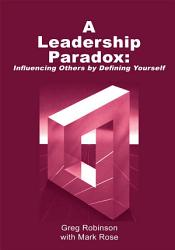A Leadership Paradox  Influencing Others by Defining Yourself PDF