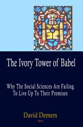 The Ivory Tower of Babel: Why the Social Sciences Have Failed to Live Up to Their Promises