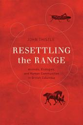 Resettling the Range: Animals, Ecologies, and Human Communities in British Columbia