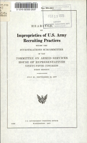 Hearings on Improprieties of U S  Army Recruiting Practices Before the Investigations Subcommittee of the Committee on Armed Services  House of Representatives  Ninety fifth Congress  First Session  July 30  September 26  1977