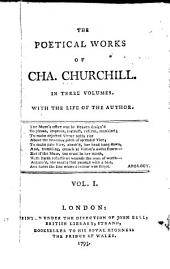 The Poetical Works of Cha. Churchill: In Three Volumes. With the Life of the Author, Volume 1
