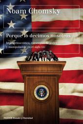 Porque lo decimos nosotros: Ideal democrático, estrategias de poder y manipulación en el siglo XXI