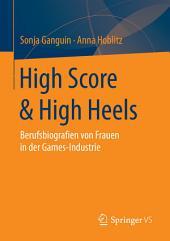 High Score & High Heels: Berufsbiografien von Frauen in der Games-Industrie