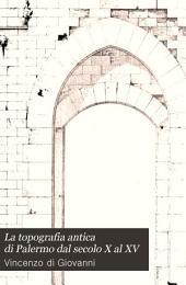 La topografia antica di Palermo dal secolo X al XV: memorie di Vincenzo di Giovanni, Volume 1
