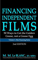 Financing Independent Films, 50 Ways to Get the Golden Goose, Not a Goose Egg, 2nd Edition