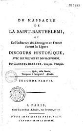 Du massacre de la Saint-Barthélemy et de l'influence des étrangers en France durant la Ligue, discours historique avec les preuves...par Brizard