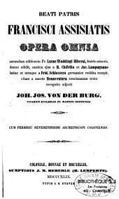 Franciscus Assisiatis Opera omnia recognita adjecit Joh. Jos. von Der Burg