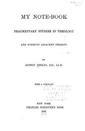 My Note-book: Fragmentary Studies in Theology, and Subjects Adjacent Thereto