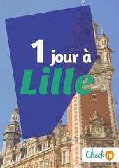 1 jour à Lille: Des cartes, des bons plans et les itinéraires indispensables