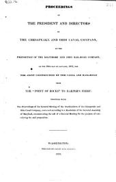 "Proceedings of the President and Directors of the Chesapeake and Ohio Canal Company, on the Proposition of the Baltimore and Ohio Rail-Road Company, of the 19th Day of January, 1832, for the Joint Construction of the Canal and Rail-Road, from the ""Point of Rocks"" to Harper's Ferry: Together with the Proceedings of the General Meeting of the Stockholders of the Chesapeake and Ohio Canal Company, Convened According to a Resolution of the General Assembly of Maryland, Recommending the Call of a General Meeting for the Purpose of Considering the Said Proposition"