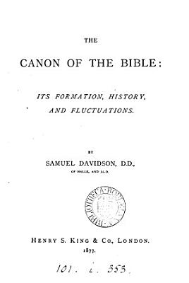 The Canon of the Bible  Its Formation  History  and Fluctuations PDF