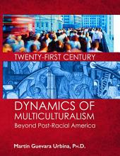 TWENTY-FIRST CENTURY DYNAMICS OF MULTICULTURALISM: Beyond Post-Racial America