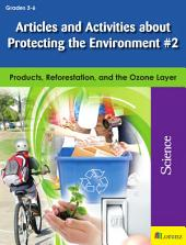 Articles and Activities about Protecting the Environment #2: Products, Reforestation, and the Ozone Layer