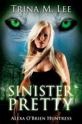 Sinister Pretty: Alexa O'Brien Huntress Book 11