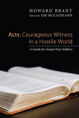 Acts  Courageous Witness in a Hostile World PDF