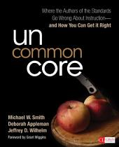 Uncommon Core: Where the Authors of the Standards Go Wrong About Instruction-and How You Can Get It Right
