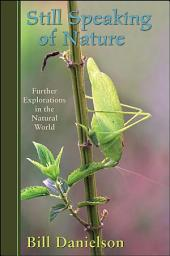 Still Speaking of Nature: Further Explorations in the Natural World