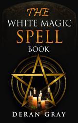 The White Magic Spellbook Book PDF