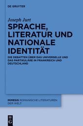 Sprache, Literatur und nationale Identität: Die Debatten über das Universelle und das Partikuläre in Frankreich und Deutschland