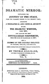 The Dramatic Mirror: Containing the History of the Stage from the Earliest Period to the Present Time; Including a Biographical and Critical Account of All the Dramatic Writers, from 1660; and Also of the Most Distinguished Performers from the Days of Shakespeare to 1807: and a History of the Country Theatres in England, Ireland, and Scotland, Volume 2