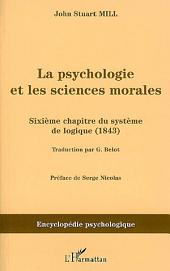 La psychologie et les sciences morales: Sixième chapitre du système de logique (1843)