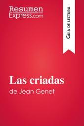 Las criadas de Jean Genet (Guía de lectura): Resumen y análisis completo