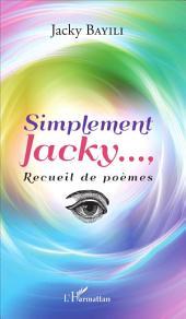 Simplement Jacky...: Recueil de poèmes
