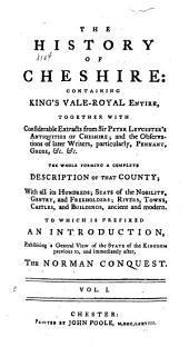 The History of Cheshire: Containing King's Vale-royal Entire, Volume 1