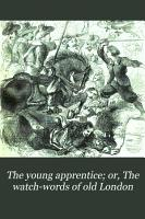 The young apprentice  or  The watch words of old London PDF