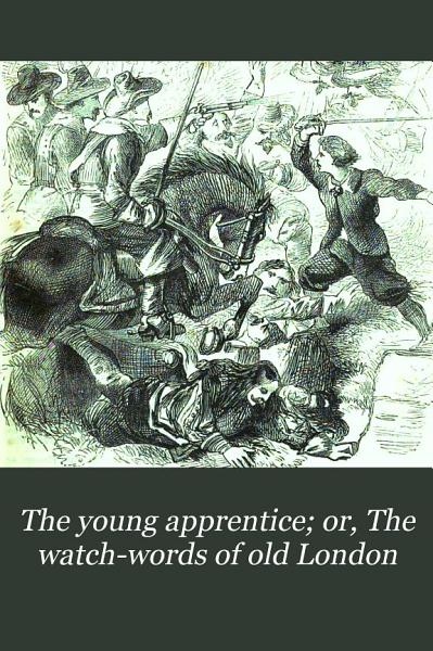 The young apprentice; or, The watch-words of old London