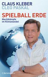 Spielball Erde: Machtkämpfe im Klimawandel