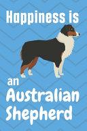 Happiness is an Australian Shepherd PDF