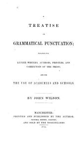 A Treatise on Grammatical Punctuation: Designed for Letter Writers, Authors, Printers, and Correctors of the Press : and for the Use of Academies and Schools