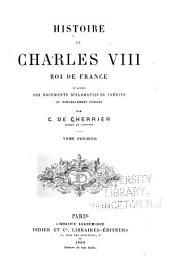 Histoire de Charles VIII, roi de France: d'après des documents diplomatiques, inédits ou nouvellement publiés, Volume1