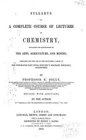 Syllabus of a Complete Course of Lectures on Chemistry: Including Its Application to the Arts, Agriculture, and Mining. Prepared for the Use of the Gentlemen Cadets at the Honorable East India Company's Military Seminary, Addiscombe