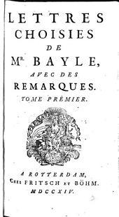 Lettres choisies de Mr. Bayle: avec des remarques ...