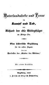 """Vaterlandsliebe und Treue in Kampf und Tod oder Richard der edle Gebirgsjäger am Königs-See: Vom Verfasser der """"Kinder der Wittwe"""""""