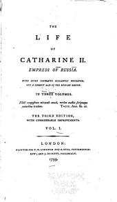 The Life of Catharine II, Empress of Russia: With Seven Portraits Elegantly Engraved, and a Correct Map of the Ruusian Empire, Volume 1