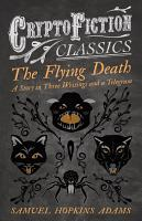 The Flying Death   A Story in Three Writings and a Telegram  Cryptofiction Classics   Weird Tales of Strange Creatures  PDF
