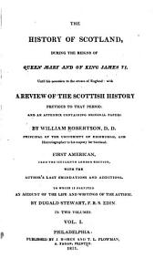 The History of Scotland, During the Reigns of Queen Mary and King James VI, Until His Accession to the Crown of England: With a Review of the Scottish History Previous to that Period: and an Appendix Containing Original Papers, Volume 1